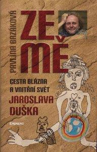 Ze mě – Pavlína Brzáková Cesta blázna a vnitřní svět Jaroslava Duška